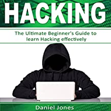 Hacking: The Ultimate Beginner's Guide to Learn Hacking Effectively: Programming, Book 1