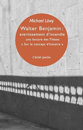 Walter Benjamin : avertissement d'incendie : Une lecture des Thses