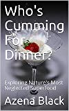 Who's Cumming For Dinner?: Exploring Nature's Most Neglected Superfood (English Edition)