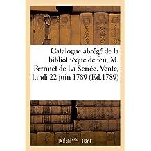 Catalogue des livres de la bibliothèque de feu, M. Perrinet de La Serrée. Vente, lundi 22 juin 1789