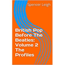 British Pop Before The Beatles: Volume 2 The Profiles (English Edition)