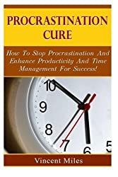 Procrastination Cure: How To Stop Procrastination And Enhance Productivity And Time Management For Success (Procrastination, Stop Procrastination ) (Volume 1) by Vincent Miles (2014-08-18)