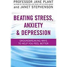 Beating Stress, Anxiety & Depression: Groundbreaking Ways to Help You Feel Better
