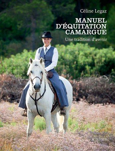 Manuel d'équitation Camargue : Une tradition d'avenir