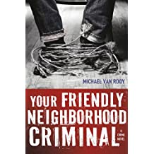 "Your Friendly Neighborhood Criminal: A Crime Novel (Montgomery ""Monty"" Haavik Series)"