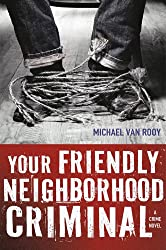 Your Friendly Neighborhood Criminal: A Crime Novel (Montgomery