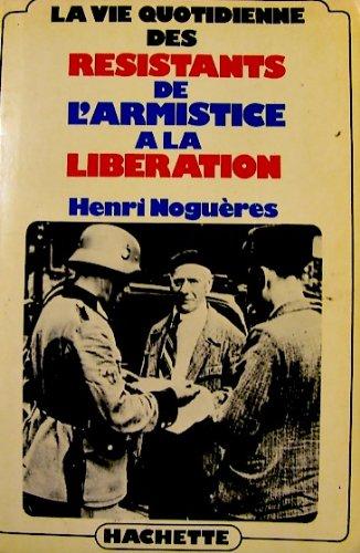 La vie quotidienne des resistants de l'armistice a la Liberation, 1940-1945