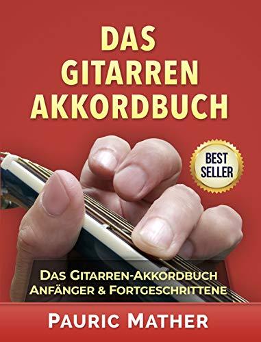 Das Gitarren-Akkordbuch: Akustik-Gitarren-Akkorde - Anfänger & Fortgeschrittene