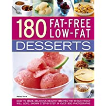 180 Fat-Free Low-Fat Desserts: Easy to Make, Delicious Healthy Recipes the Whole Family Will Love, Shown Step by Step in Over 800 Photographs