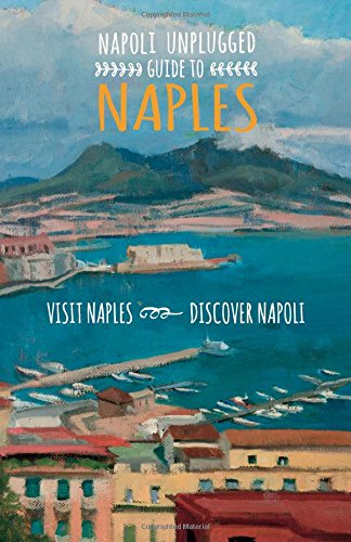 Napoli Unplugged Guide to Naples: Visit Naples, Discover Napoli!