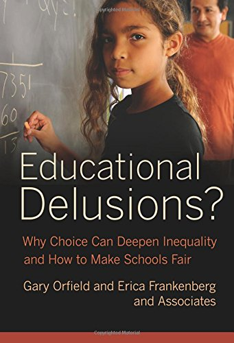 Educational Delusions?: Why Choice Can Deepen Inequality and How to Make Schools Fair