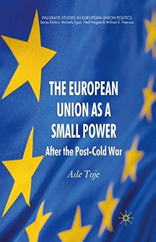 The European Union as a Small Power: After the Post-Cold War (Palgrave Studies in European Union Politics)