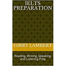 IELTS Preparation: Reading, Writing, Speaking, and Listening Prep (English Edition)