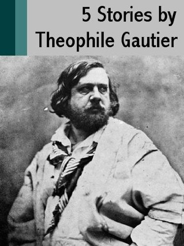 5 Stories by Theophile Gautier (English Edition)