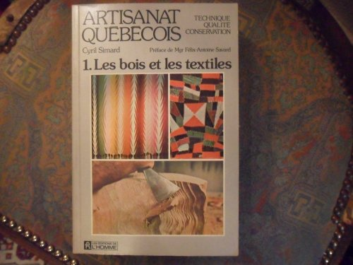 Artisanat québécois, technique, qualité, conservation; tome 1 : Les bois et les textiles. par SIMARD Cyril