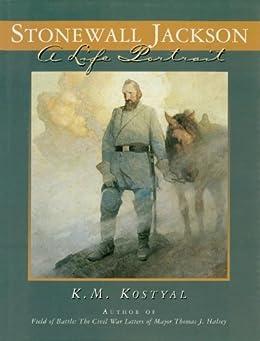 Stonewall Jackson: A Life Portrait by [Kostyal, K. M.]
