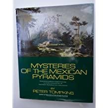 Mysteries of the Mexican Pyramids / Peter Tompkins ; Dimensional Analysis on Original Drawings by Hugh Harleston, Jr. and Historic Ill. from Many Sources