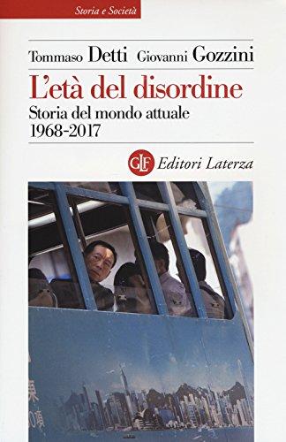 L'età del disordine. Storia del mondo attuale 1968-2017