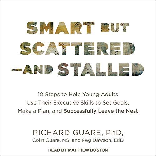 Smart But Scattered--And Stalled: 10 Steps to Help Young Adults Use Their Executive Skills to Set Goals, Make a Plan, and Successfully Leave the Nest -