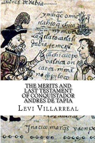 The Merits and Last Testament of Conquistador Andres de Tapia by Levi Villarreal (2015-08-27) (Testament Von Levi)