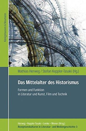 Das Mittelalter des Historismus: Formen und Funktion in Literatur und Kunst, Film und Technik (Rezeptionskulturen in Literatur und Mediengeschichte)