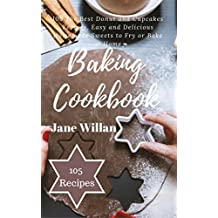 Baking Cookbook: 105 The Best Donut and Cupcakes Recipes, Easy and Delicious Homemade Sweets to Fry or Bake at Home  (English Edition)