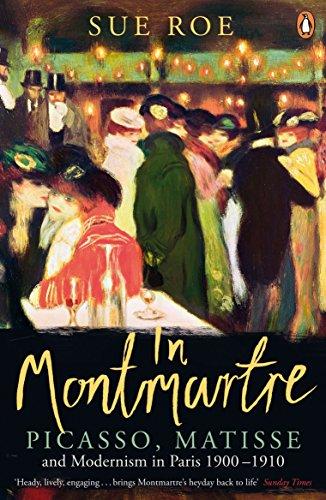 In Montmartre: Picasso, Matisse and Modernism in Paris, 1900-1910 par Sue Roe