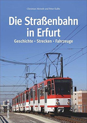 Die Straßenbahn in Erfurt, ihre Geschichte, Strecken und Fahrzeuge in über 140 bisher unveröffentlichten Bildern aus privaten Archiven, von ... (Sutton - Auf Schienen unterwegs)