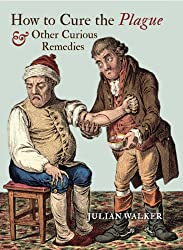 How to Cure the Plague and Other Curious Remedies