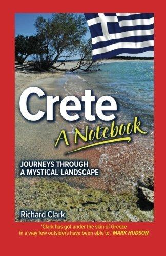 Crete - A Notebook: Journeys Through a Mystical Landscape by Richard Clark (2012-07-12)