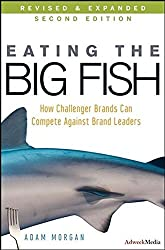 Eating the Big Fish: How Challenger Brands Can Compete Against Brand Leaders (Second Edition)