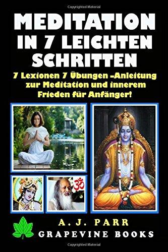Meditation in 7 Leichten Schritten: 7 Lexionen 7 Übungen -Anleitung zur Meditation und innerem Frieden für Anfänger!