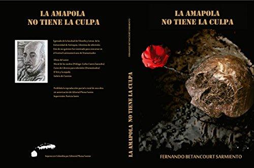 La Amapola no tiene la Culpa por Fernando Betancourt Sarmiento