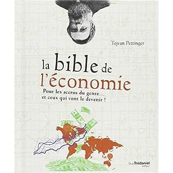 La bible de l'économie : Pour les accros du genre... et ceux qui vont le devenir !
