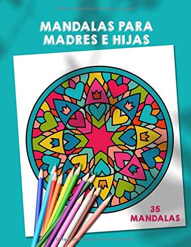 Mandalas para Madres e Hijas: 35 mandalas para colorear y compartir madre e hija. Un libro para colorear para niños y adultos. Regalo para madre. Regalo para niñas. Libro de Mandalas para niños.