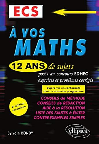 A vos maths ! 12 ans de sujets corrigés posés au concours EDHEC de 2008 à 2019 - ECS - 8e édition par Sylvain Rondy