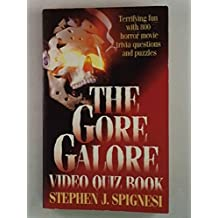 The Gore Galore Video Quiz Book: Terrifying Fun with 800 Horror Movie Trivia Questions And Puzzles