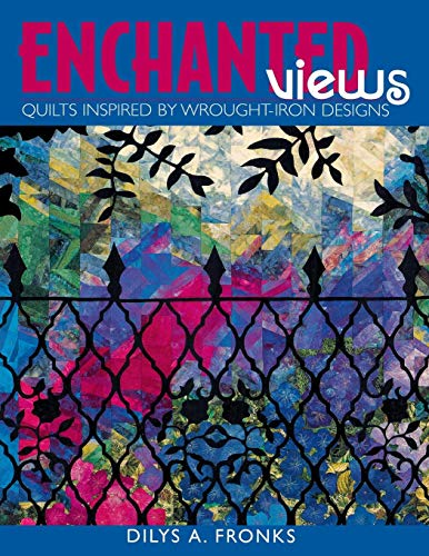 Enchanted Views - Print on Demand Edition: Quilts Inspired by Wrought-iron Designs -