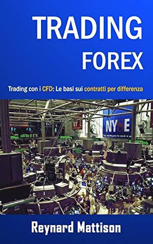 TRADING FOREX: Trading online per principianti: CFD, investire nel mercato forex, guadagnare online, investimenti, investire, marketing, money management, finanza, azioni, analisi tecnica, future