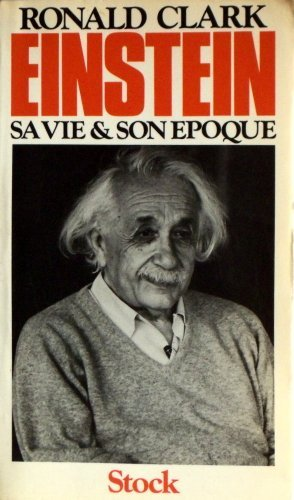 Einstein : Sa vie et son époque - traduit de l'anglais par Roland Bauchot (Relativité) par Clark (Ronald) sur Albert Einstein
