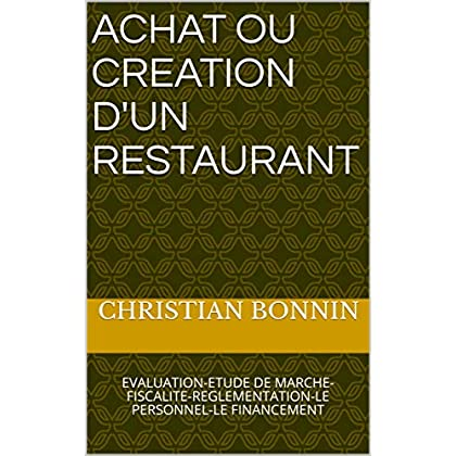 ACHAT OU CREATION D'UN RESTAURANT: EVALUATION-ETUDE DE MARCHE-FISCALITE-REGLEMENTATION-LE PERSONNEL-LE FINANCEMENT (CHR t. 12)