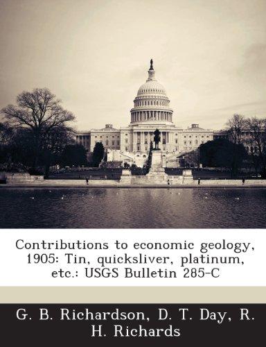 Contributions to Economic Geology, 1905: Tin, Quicksliver, Platinum, Etc.: Usgs Bulletin 285-C