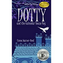 DOTTY and the Calendar House Key: (A magical fantasy adventure for 8-12 year olds): Volume 1 (The DOTTY Series)