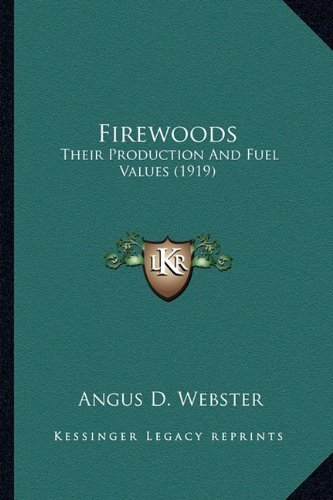 Firewoods: Their Production and Fuel Values (1919) by Angus D. Webster (10-Sep-2010) Paperback