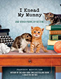 I Knead My Mummy: And Other Poems by Kittens