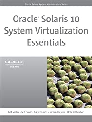 Oracle Solaris 10 System Virtualization Essentials: , Portable Documents (Oracle Solaris System Administration Series)
