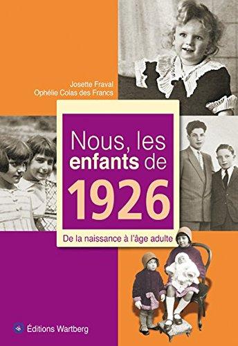Nous, les enfants de 1926 : De la naissa...
