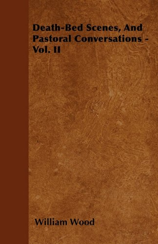 Death-Bed Scenes, And Pastoral Conversations - Vol. II Cover Image