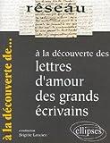 a la d?couverte des lettres d amour des grands ?crivains de lancien brigitte 2006 broch?
