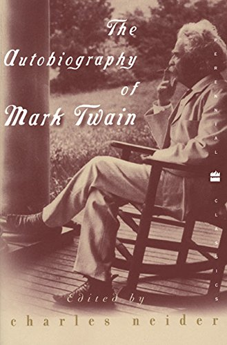 The Autobiography of Mark Twain: In Defense of Naps, Bacon, Martinis, Profanity, and Other Indulgences (Perennial Classics)
